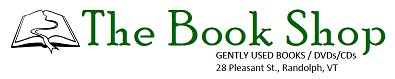 The Book Shop logo: Gently Used Books / DVDs/ CDs. 24 Pleasant Street. Randolph, VT.
